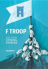 Worley, Tom F Troop and Other Citadel Stories