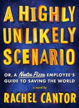 Cantor, Rachel A Highly Unlikely Scenario, or a Neetsa Pizza Employee`s Guide to Saving the World