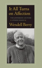 Berry, Wendell It All Turns on Affection