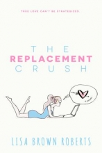 Roberts, Lisa Brown The Replacement Crush