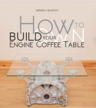Bajzath, Gergely How to Build Your Own Engine Coffee Table