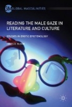 Bloom, James D. Reading the Male Gaze in Literature and Culture