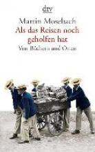 Mosebach, Martin Als das Reisen noch geholfen hat