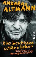 Altmann, Andreas Dies beschissen schöne Leben
