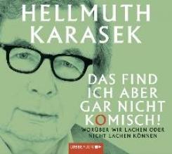 Karasek, Hellmuth Das find ich aber gar nicht komisch!