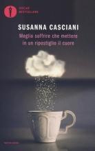 Susanna  Casciani Meglio soffrire che mettere in un ripostiglio il cuore