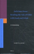 Naomi S.S. Jacobs , Delicious Prose: Reading the Tale of Tobit with Food and Drink