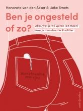 Lieke Smets Honorata van den Akker, Ben je ongesteld of zo?