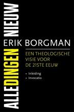 Erik  Borgman Alle dingen nieuw I: Inleiding en Invocatio