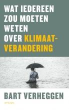 Bart Verheggen , Wat iedereen zou moeten weten over klimaatverandering