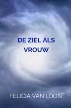 Felicia van Loon , DE ZIEL ALS VROUW