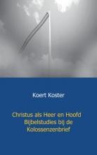 Koert Koster , Christus als Heer en Hoofd Bijbelstudies bij de Kolossenzenbrief