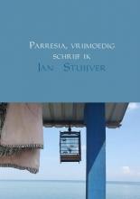 Jan  Stuijver Parresia, vrijmoedig schrijf ik