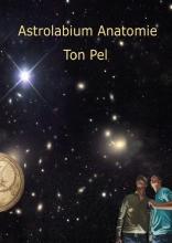Ton Pel , Astrolabium Anatomie