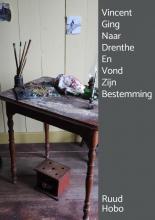 Ruud Hobo , Vincent Ging Naar Drenthe En Vond Zijn Bestemming