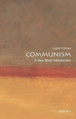 Leslie (Professor of Political Science and Deputy Director of the Contemporary Europe Research Centre, University of Melbourne) Holmes,Communism: A Very Short Introduction