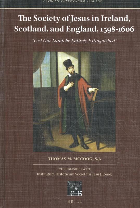 Thomas M. McCoog, S.J.,The Society of Jesus in Ireland, Scotland, and England, 1598-1606