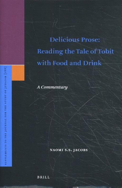 Naomi S.S. Jacobs,Delicious Prose: Reading the Tale of Tobit with Food and Drink
