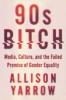 Yarrow, Allison,90s Bitch