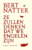 <b>Bert  Natter</b>,Ze zullen denken dat we engelen zijn