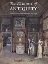 Scott, Jonathan The Pleasures of Antiquity