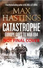 Sir Max Hastings Catastrophe