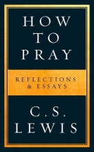 C. S. Lewis How to Pray