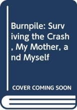 Kelly L. Thomas Burnpile: Surviving the Crash, My Mother, and Myself