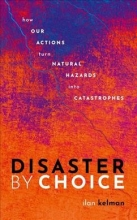 Ilan (Professor of Disasters and Health, University College London, and Professor II, University of Agder) Kelman Disaster by Choice