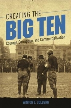 Solberg, Winton U. Creating the Big Ten
