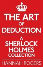 Hannah Rogers,   Steve Emecz The Art of Deduction: A Sherlock Holmes Collection
