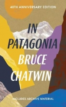 Bruce,Chatwin In Patagonia (40th Anniversary Edition)