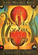 Don Miguel, Jr. Ruiz The Circle of Fire: Inspiration and Guided Meditations for Living in Love and Happiness