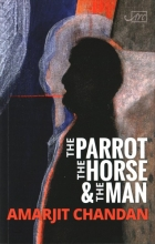 Amarjit Chandan The Parrot, the Horse and the Man