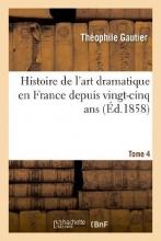 Gautier, Theophile Histoire de L`Art Dramatique En France Depuis Vingt-Cinq ans. T. 4