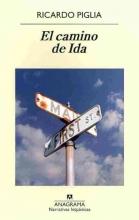 Piglia, Ricardo El camino de Ida The Ida`s Way