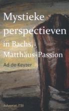 Ad de Keyzer , Mystieke perspectieven in Bach`s Matthäus Passion