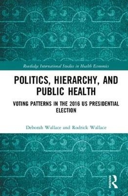 Deborah (New York State Psychiatry Institute at Columbia University, USA) Wallace,   Rodrick Wallace,Politics, Hierarchy, and Public Health