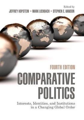 Jeffrey (University of Toronto) Kopstein,   Mark Lichbach,   Stephen E. (College of William and Mary, Virginia) Hanson,Comparative Politics