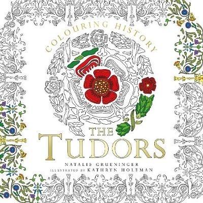 Natalie Grueninger,   Kathryn Holeman,Colouring History: The Tudors