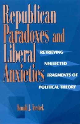Ronald J. Terchek,Republican Paradoxes and Liberal Anxieties