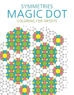 Skyhorse Publishing,Symmetries: Magic Dot Coloring for Artists