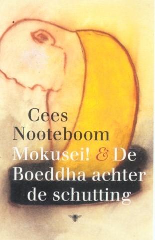 Cees Nooteboom,Mokusei! en De Boeddha achter de schutting