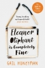 <b>Honeyman, Gail</b>,Eleanor Oliphant is Completely Fine
