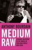 Bourdain, Anthony, Medium Raw