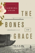 Anam, Tahmima The Bones of Grace