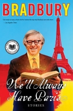 Bradbury, Ray We`ll Always Have Paris