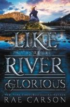 Carson, Rae Like a River Glorious