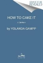 Gampp, Yolanda How to Cake It