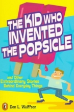 Wulffson, Don L. The Kid Who Invented the Popsicle